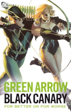 Green Arrow/Black Canary: For Better or for Worse by Dennis O'Neil, Klaus Janson, Alan Moore, Elliot S. Maggin, Dick Giordano, Brad Meltzer, Mike Grell