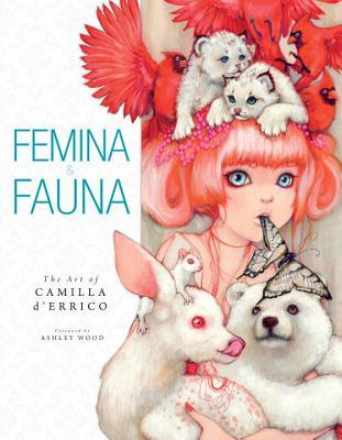 Femina & Fauna: The Art of Camilla d'Errico by Camilla d'Errico, Ashley Wood