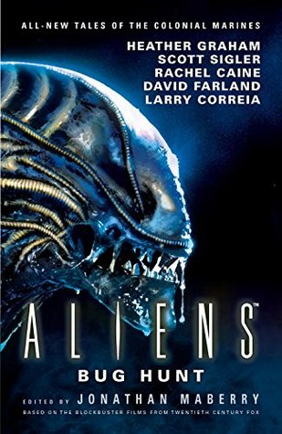 Aliens: Bug Hunt by David Farland, Jonathan Maberry, Rachel Caine, Heather Graham, Scott Sigler, Larry Correia