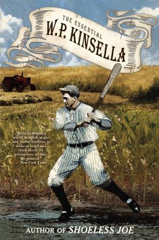 The Essential W. P. Kinsella by W.P. Kinsella, Rick Wilber