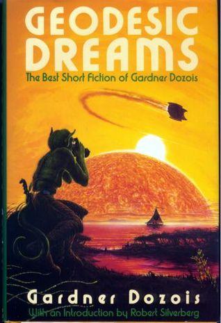 Geodesic Dreams: The Best Short Fiction of Gardner Dozois by Jack C. Haldeman II, Robert Silverberg, Gardner Dozois, Jack Dann