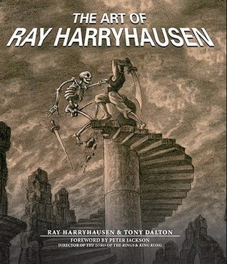 The Art of Ray Harryhausen by Ray Harryhausen, Peter Jackson, Tony Dalton