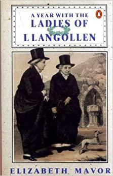 A Year with the Ladies of Llangollen by Elizabeth Mavor, Eleanor Butler
