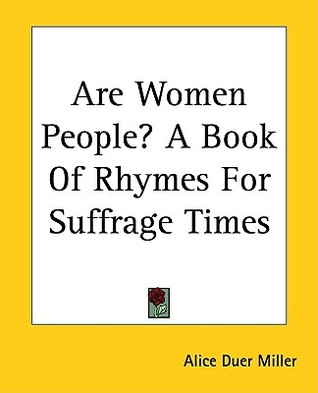 Are Women People? A Book of Rhymes for Suffrage Times by Alice Duer Miller
