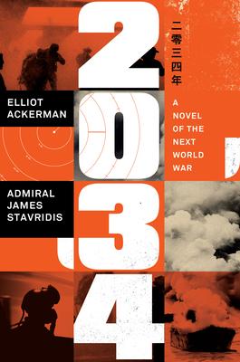 2034: A Novel of the Next World War by James Stavridis, Elliot Ackerman