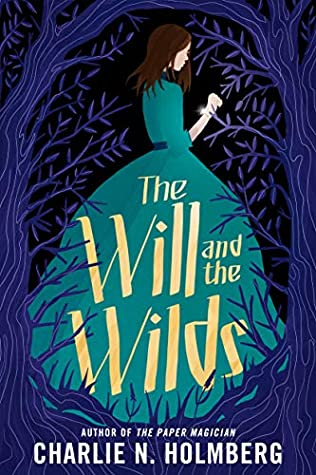 The Will and the Wilds by Charlie N. Holmberg