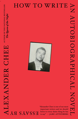 How to Write an Autobiographical Novel: Essays by Alexander Chee