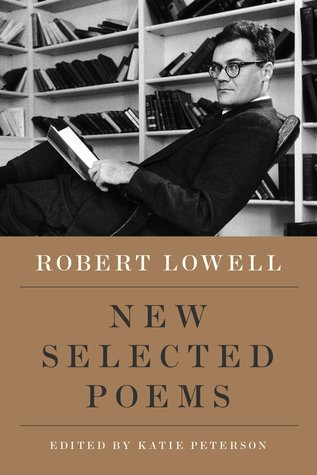 New Selected Poems by Robert Lowell, Katie Peterson