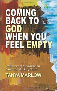 Coming Back to God When You Feel Empty: Whispers of Restoration From the Book of Ruth by Tanya Marlow