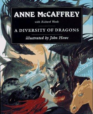 A Diversity of Dragons by Richard Woods, Anne McCaffrey, John Howe