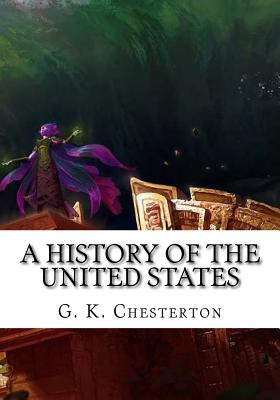 A History of the United States by G. K. Chesterton