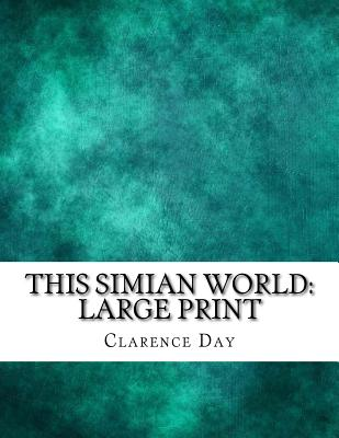 This Simian World: Large Print by Clarence Day