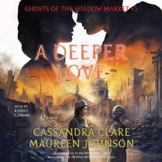 A Deeper Love by Cassandra Clare, Maureen Johnson, Kiersey Clemons