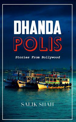 Dhandapolis: Stories from Bollywood by Salik Shah