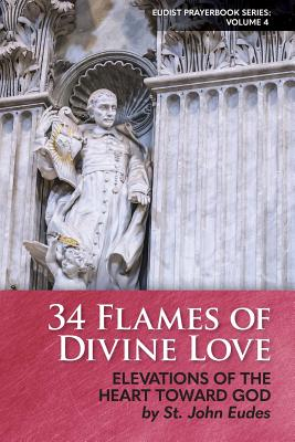 34 Flames of Divine Love: Elevations of the Heart Toward God by St. John Eudes by John Eudes