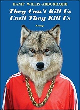 They Can't Kill Us Until They Kill Us by Hanif Abdurraqib