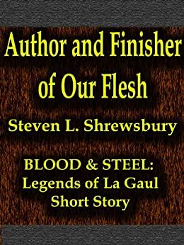 Author and Finisher of Our Flesh by Steven L. Shrewsbury