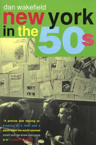 New York in the 50's by Dan Wakefield, Jay S. Wakefield