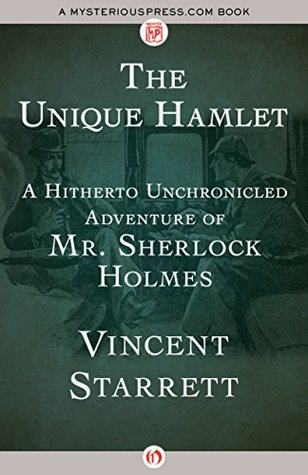 The Unique Hamlet: A Hitherto Unchronicled Adventure of Mr. Sherlock Holmes by Vincent Starrett