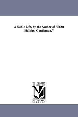 A Noble Life, by the Author of John Halifax, Gentleman. by Dinah Maria Mulock Craik