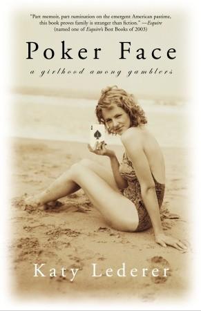 Poker Face: A Girlhood Among Gamblers by Katy Lederer
