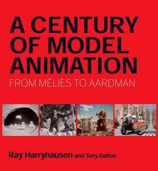 A Century of Model Animation: From Melies to Aardman by Ray Harryhausen, Tony Dalton