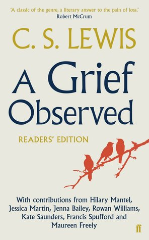 A Grief Observed: Readers' Edition by Jessica Martin, Hilary Mantel, Francis Spufford, Jenna Bailey, Kate Saunders, Maureen Freely, Rowan Williams, C.S. Lewis