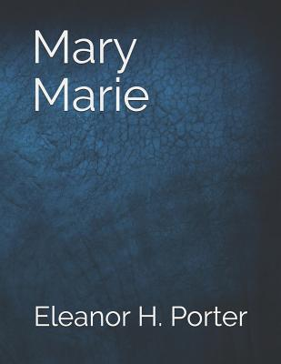 Mary Marie: Large Print by Eleanor H. Porter