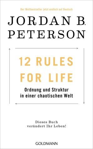 12 Rules for Life: Ordnung und Struktur in einer chaotischen Welt by Jordan B. Peterson, Marcus Ingendaay, Michael Müller