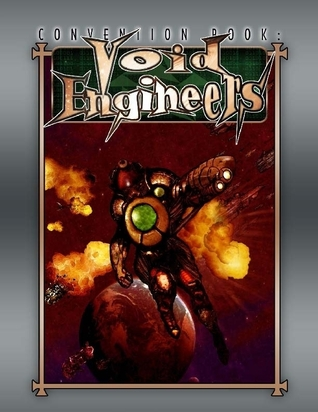 Convention Book: Void Engineers by Ryan Macklin, Jeremy Tidwell, Josh Roby, Malcolm Sheppard, Lillian Cohen-Moore