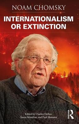 Internationalism or Extinction by Suren Moodliar, Paul Shannon, Noam Chomsky, Charles Derber