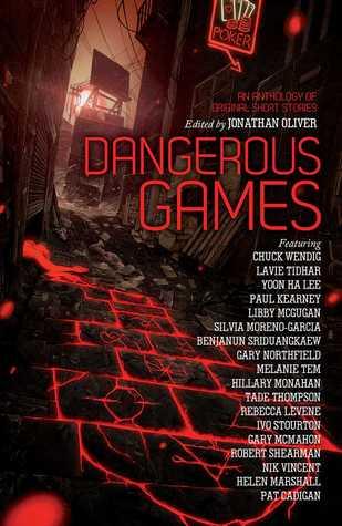 Dangerous Games by Jonathan Oliver, Pat Cadigan, Silvia Moreno-Garcia