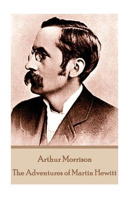 Arthur Morrison - The Adventures of Martin Hewitt by Arthur Morrison