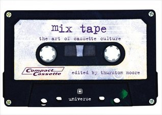 Mix Tape: The Art of Cassette Culture by Thurston Moore