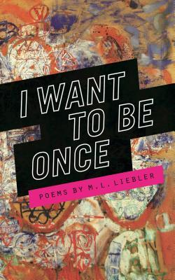 I Want to Be Once by M.L. Liebler