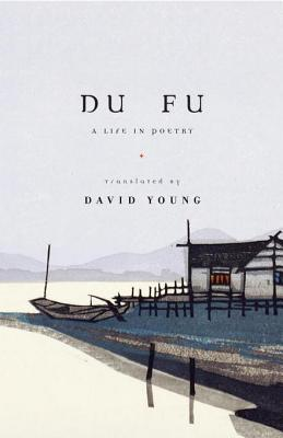 Du Fu: A Life in Poetry by David Young, Du Fu