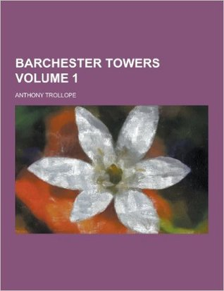 Barchester Towers Volume 1 by Anthony Trollope