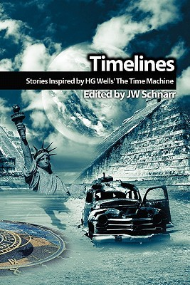Timelines: Stories Inspired by H.G. Wells' the Time Machine by Paul J. Nahin, William R.D. Wood, D.J. Goodman, J.W. Schnarr, Mark Onspaugh