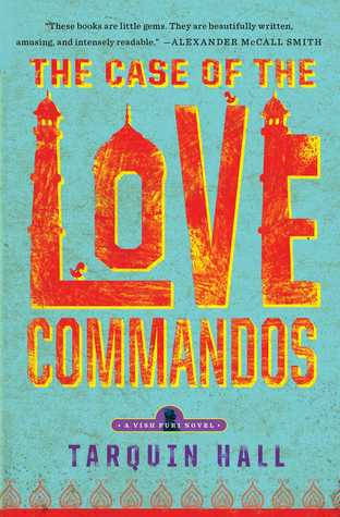 The Case of the Love Commandos: From the Files of Vish Puri, India's Most Private Investigator by Tarquin Hall