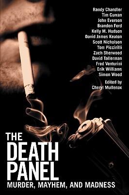 The Death Panel: Murder, Mayhem, and Madness by Scott Nicholson, Simon Wood, Randy Chandler, John Everson, Cheryl Mullenax, Brandon Ford, Tim Curran, Kelly M. Hudson, David James Keaton, Tom Piccirilli