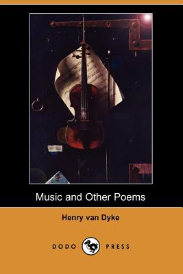Music and Other Poems (Dodo Press) by Henry Van Dyke