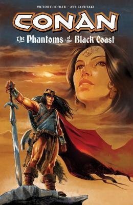 Conan: The Phantoms of the Black Coast by Scott Allie, Victor Gischler, Attila Futaki