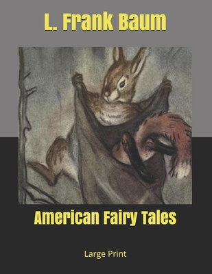 American Fairy Tales: Large Print by L. Frank Baum