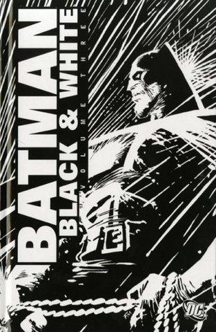 Batman Black and White, Vol. 3 by Dwayne McDuffie, Mike Mignola, Jill Thompson, John Bolton, Ed Brubaker, Jason Pearson, Alan Davis, Darwyn Cooke, Whilce Portacio, Mark Chiarello