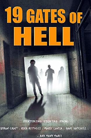 19 Gates of Hell by Alberto Pupo, Sean Deville, Rich Restucci, Titan Frey, R.L. Burwick, Frank Martin, Marie Lanza, Byron Craft, James Watts, Jacob Floyd