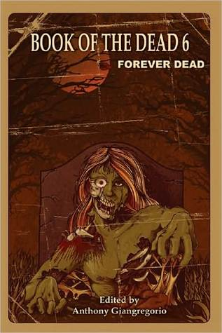 Book of the Dead 6: Forever Dead by Anthony Giangregorio, Rebecca Besser, Kelly M. Hudson