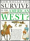 How Would You Survive in the American West (How Would You Survive) by David Antram, Jacqueline Morley, David Salariya