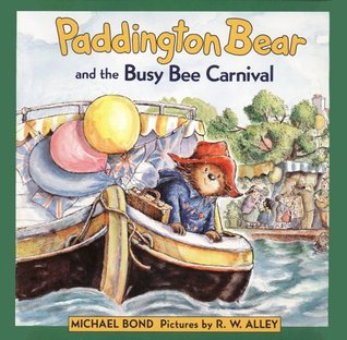 Paddington Bear and the Busy Bee Carnival by Michael Bond, R.W. Alley