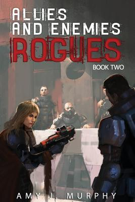 Allies and Enemies: Rogues by Amy J. Murphy