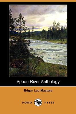 Spoon River Anthology (Dodo Press) by Edgar Lee Masters